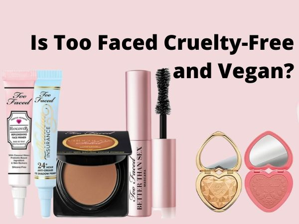 Is Too Faced Cruelty-Free and Vegan?