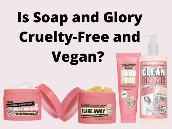 Is Soap and Glory Cruelty-Free and Vegan?