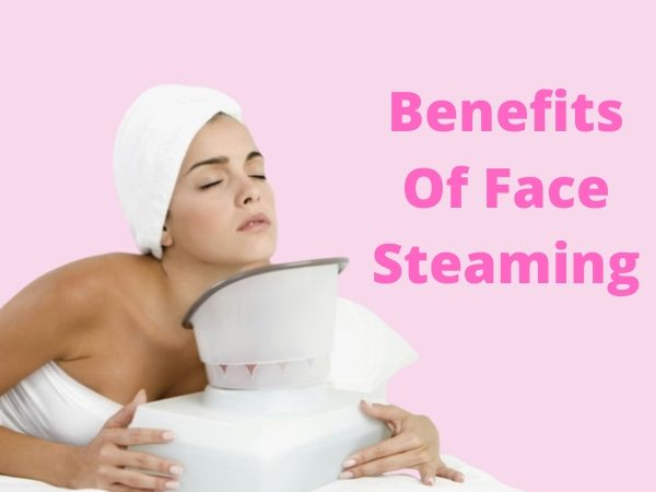 Benefits of face steaming