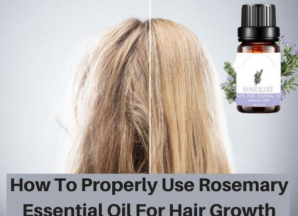How To Properly Use Rosemary Essential Oil For Hair Growth