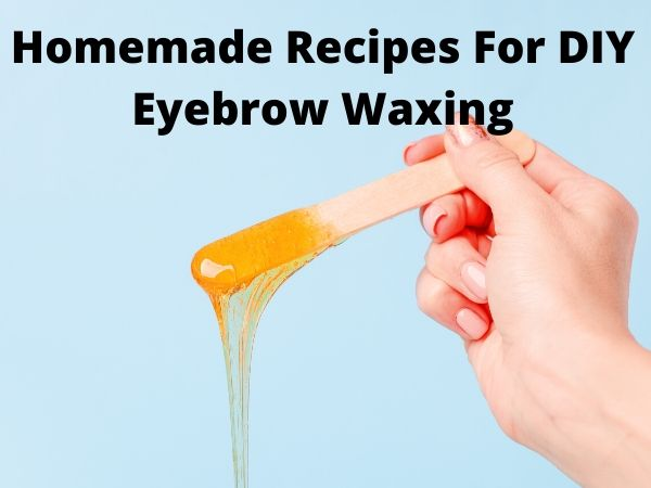 Homemade Recipes For DIY Eyebrow Waxing