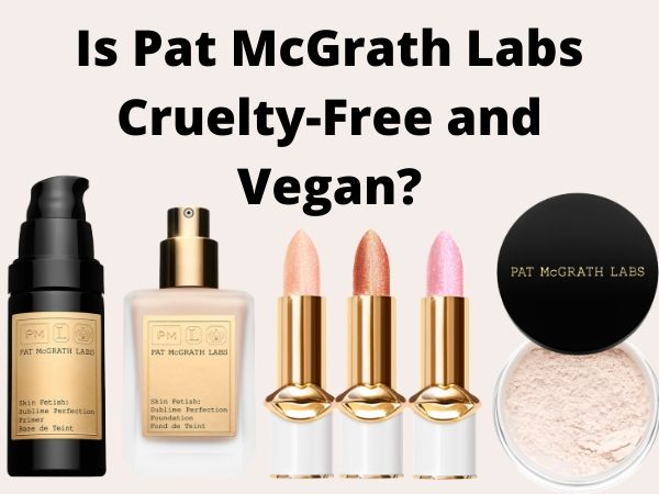 Is Pat McGrath Labs Cruelty-Free and Vegan?